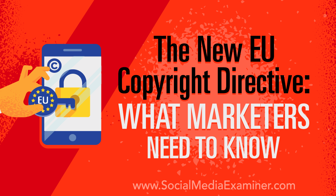 The New EU Copyright Directive: What Marketers Need to Know