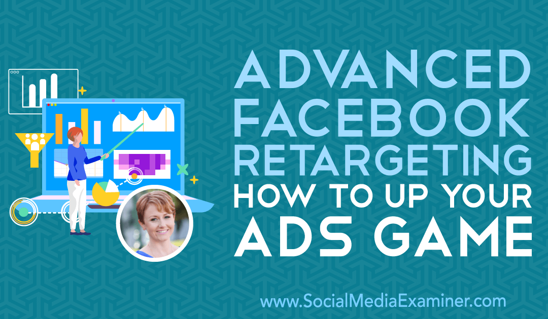 Advanced Facebook Retargeting: How to Up Your Ads Game