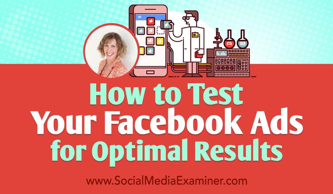 How to Test Your Facebook Ads for Optimal Results