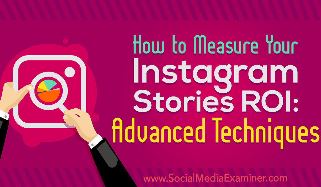 How to Measure Your Instagram Stories ROI: Advanced Techniques