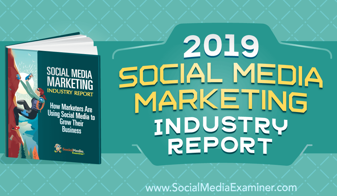 2019 Social Media Marketing Industry Report
