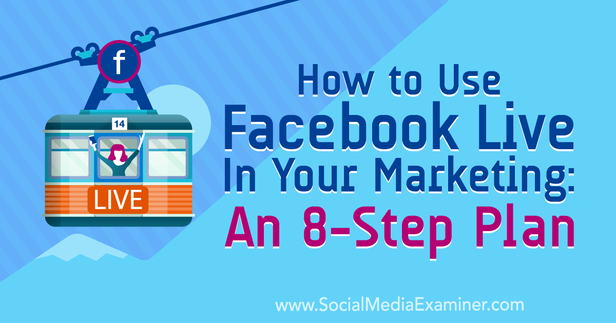 How to Use Facebook Live in Your Marketing: An 8-Step Plan