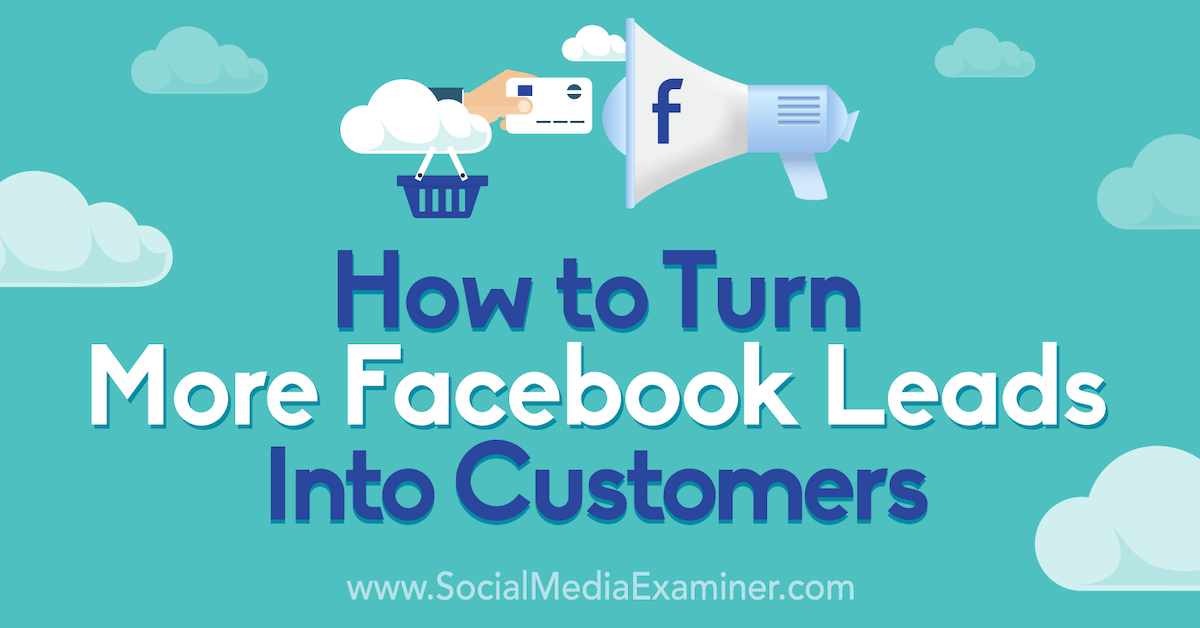How to Turn More Facebook Leads Into Customers: A 5-Step Process