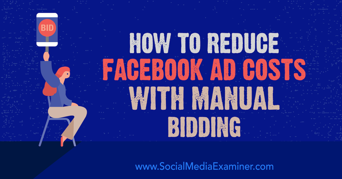 How to Reduce Facebook Ad Costs With Manual Bidding