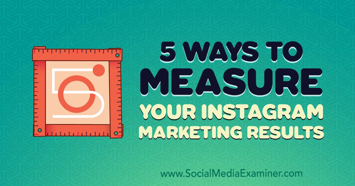 5 Ways to Measure Your Instagram Marketing Results