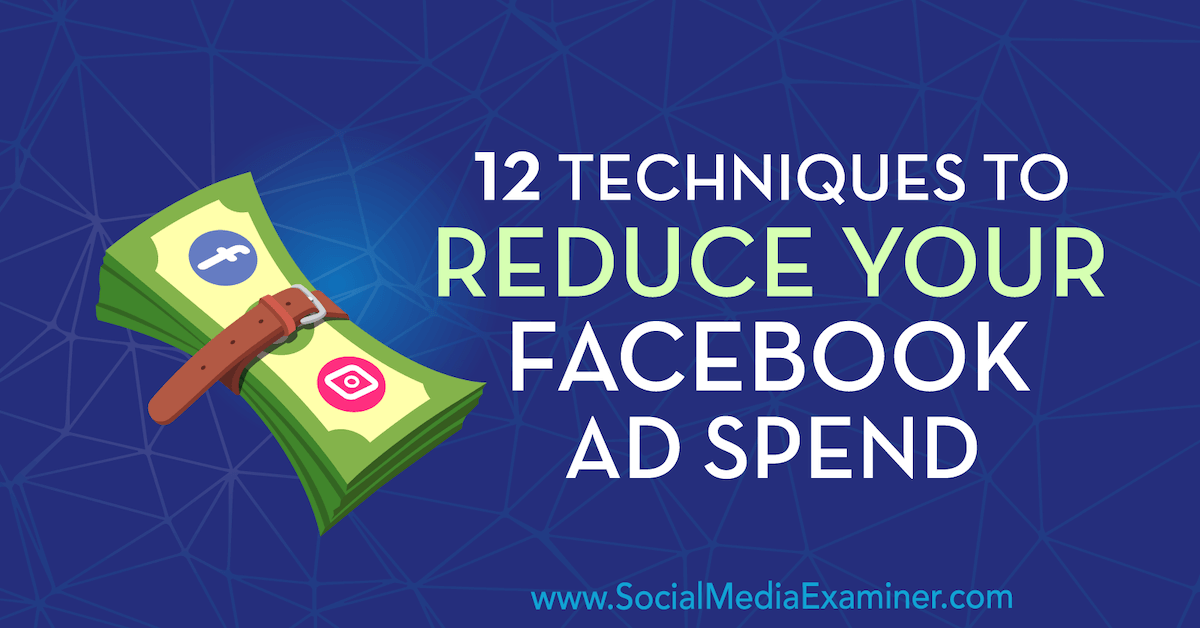 facebook-ads-reduce-spend-12-ways