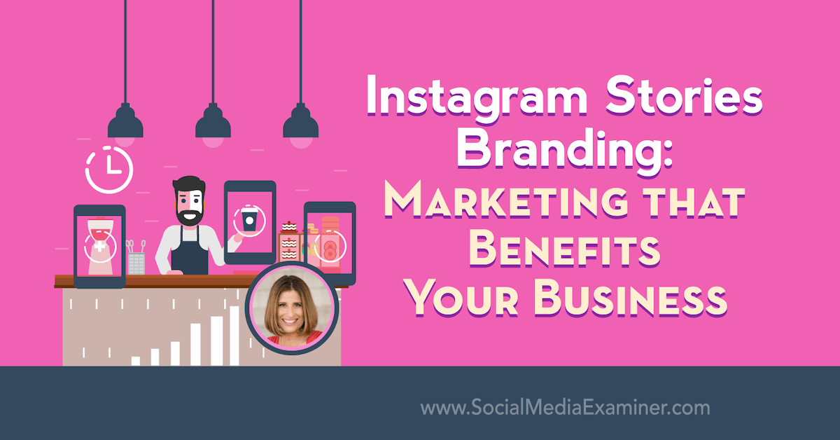 Instagram Stories Branding: Marketing That Benefits Your Business